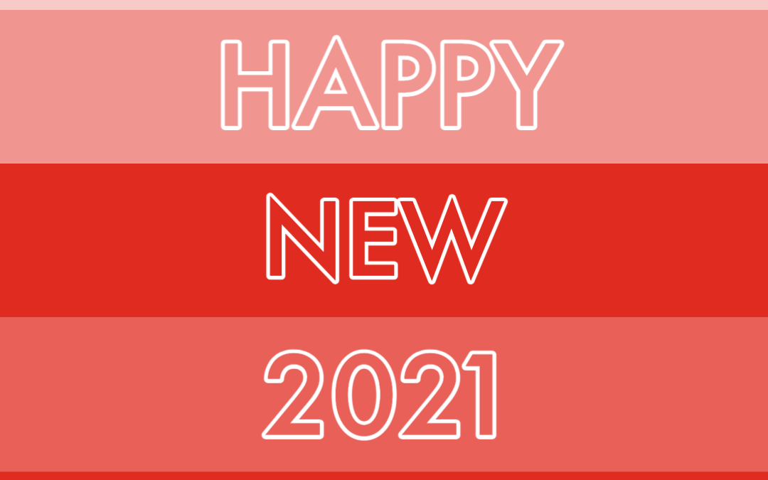 A Very Happy New 2021 and Our Reflections on 2020