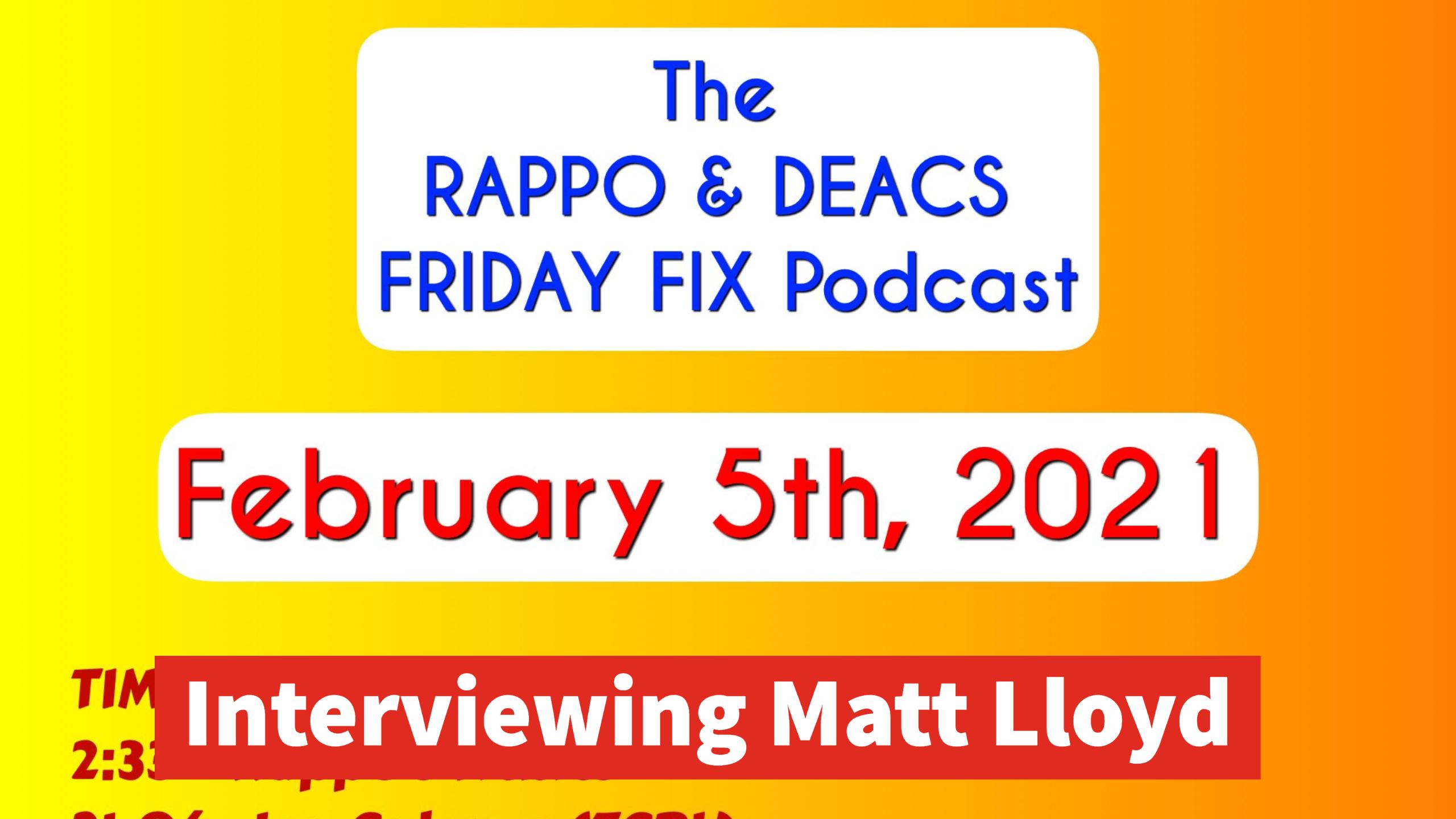Rappo & Deacs Friday Fix - Interviewing Matt Lloyd